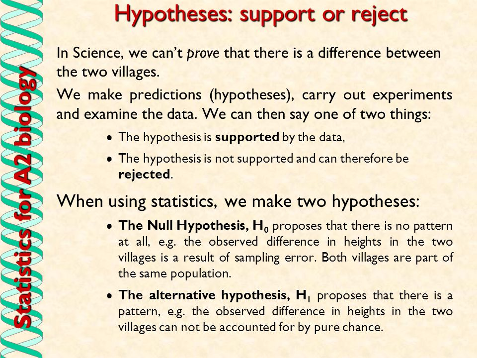 Statistics for A2 biology The Mann-Whitney Test (4) The probability (p) that the observed difference in heights in the two villages is a result of sampling error and that both villages are part of the same population is given by: p<0.05 We therefore reject the null hypothesis.