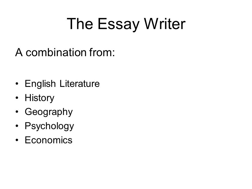 The Essay Writer A combination from: English Literature History Geography Psychology Economics
