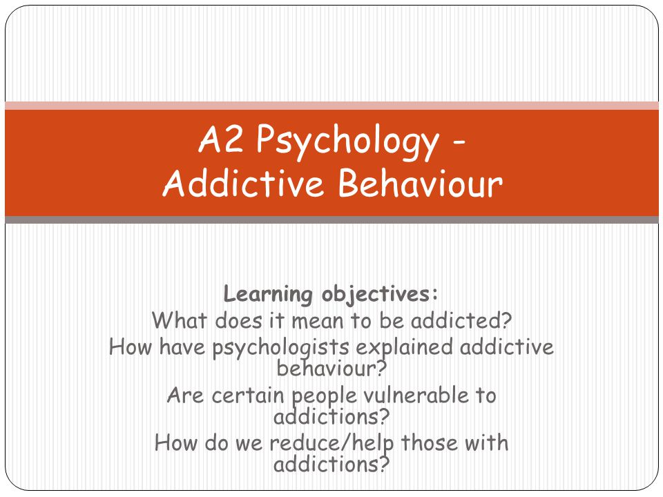 Learning (behavioural models) 1970s onwards Addictive behaviours – not seen as illnesses Seen as part of an individual's repertoire of behaviour Addictive behaviours- Acquired habits which are learned according to the principles of SLT Things that can be unlearned Not all or nothing categories No different from any other behaviours