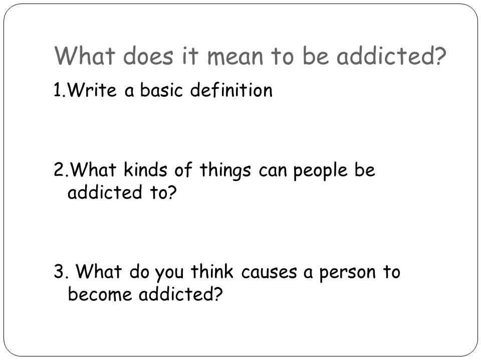 What does it mean to be addicted.