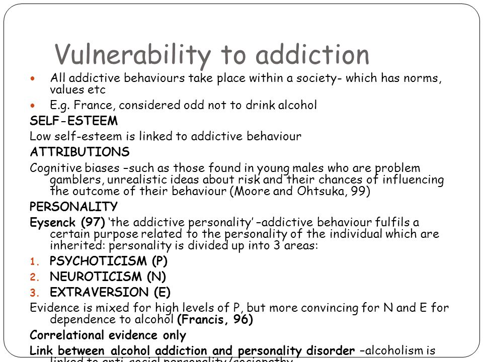 Vulnerability to addiction All addictive behaviours take place within a society- which has norms, values etc E.g.