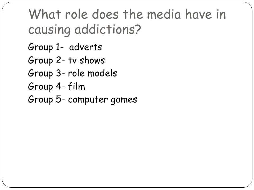 What role does the media have in causing addictions.