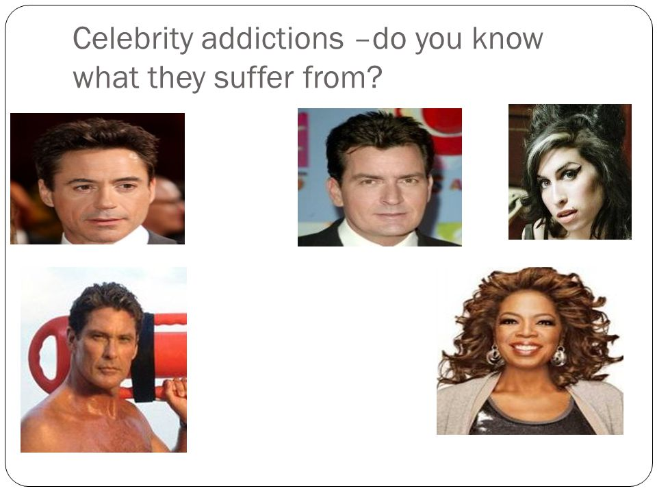 Celebrity addictions –do you know what they suffer from