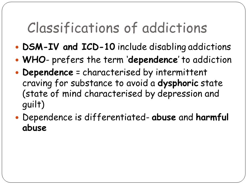 Differences in classifications for addictions Smoking- substance related disorder Gambling- habit and impulse disorder