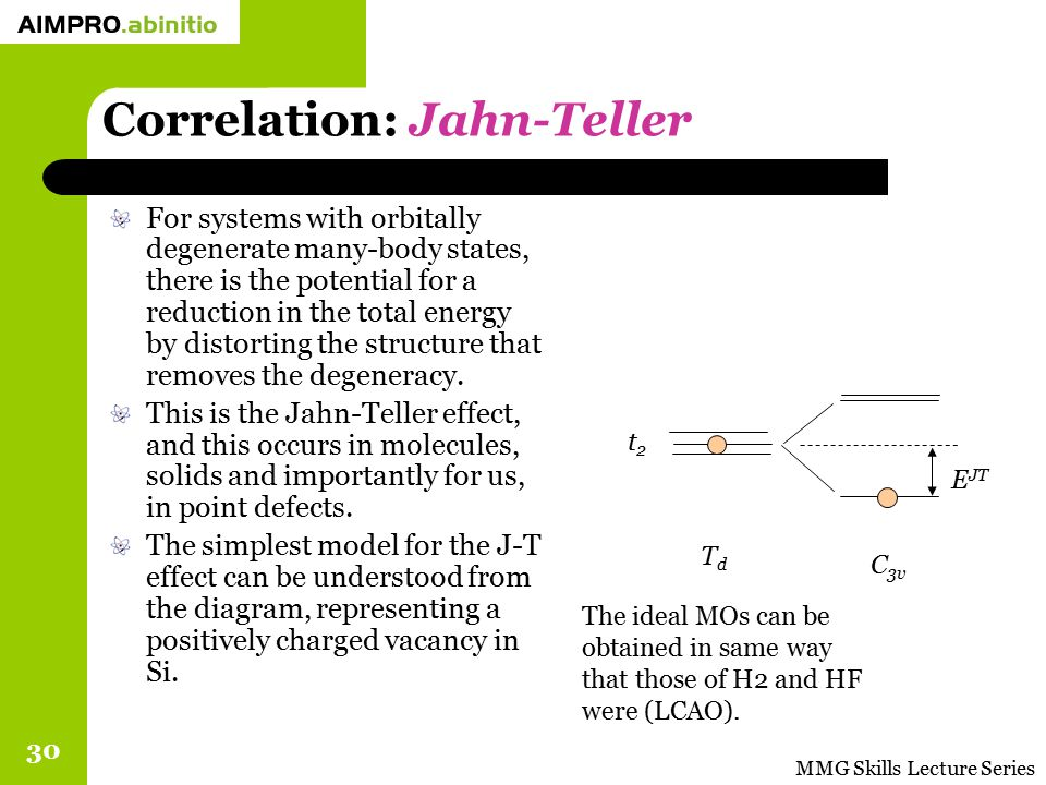 MMG Skills Lecture Series 30 Correlation: Jahn-Teller For systems with orbitally degenerate many-body states, there is the potential for a reduction i
