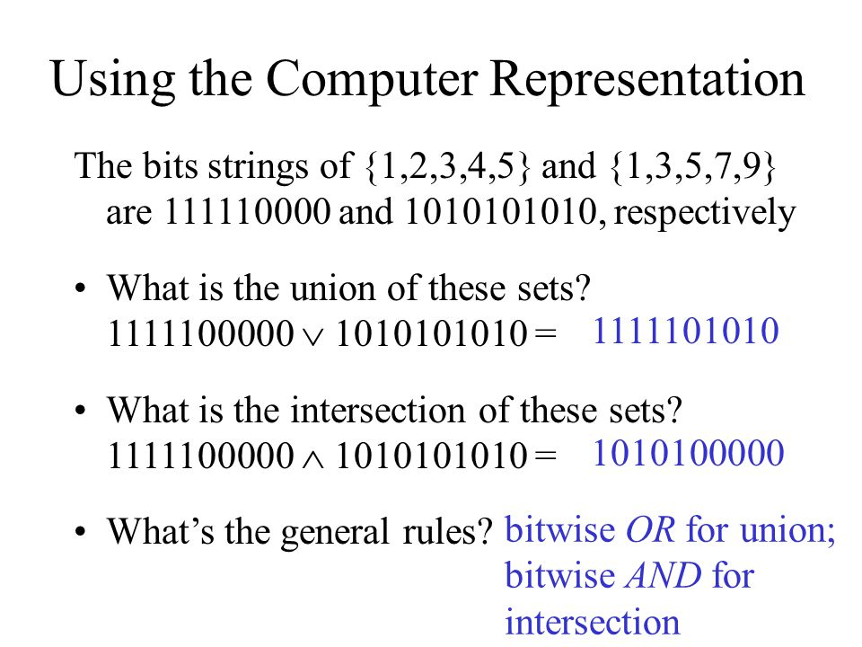 Using the Computer Representation The bits strings of {1,2,3,4,5} and {1,3,5,7,9} are 111110000 and 1010101010, respectively What is the union of these sets.