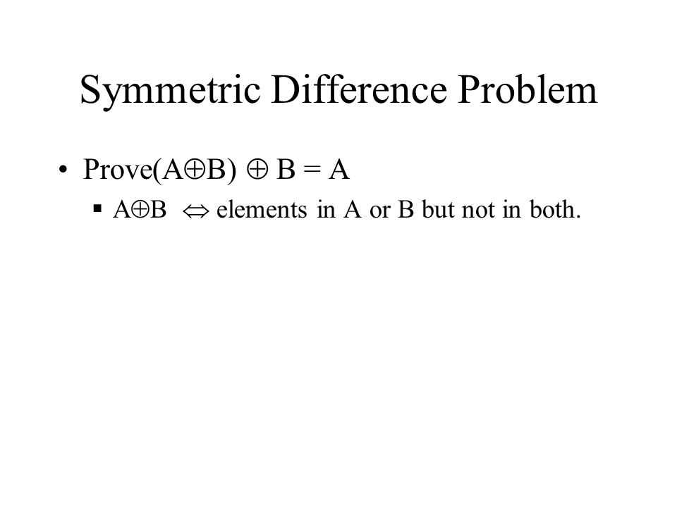 Symmetric Difference Problem Prove(A  B)  B = A  A  B  elements in A or B but not in both.