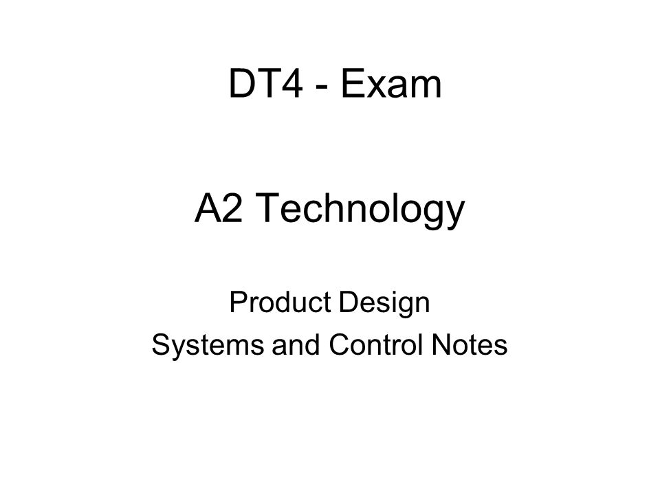 A2 Technology Product Design Systems and Control Notes DT4 - Exam