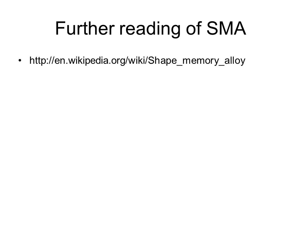 Further reading of SMA http://en.wikipedia.org/wiki/Shape_memory_alloy
