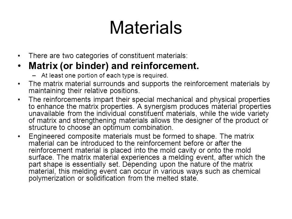 Materials There are two categories of constituent materials: Matrix (or binder) and reinforcement.
