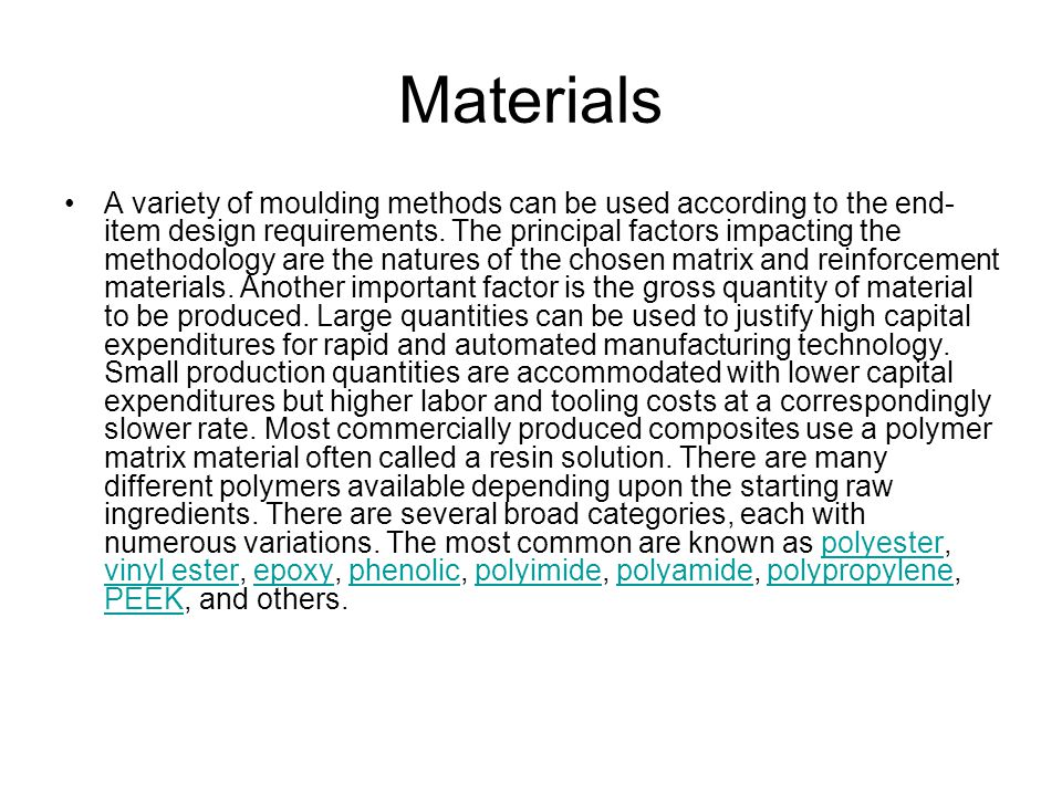 Materials A variety of moulding methods can be used according to the end- item design requirements.