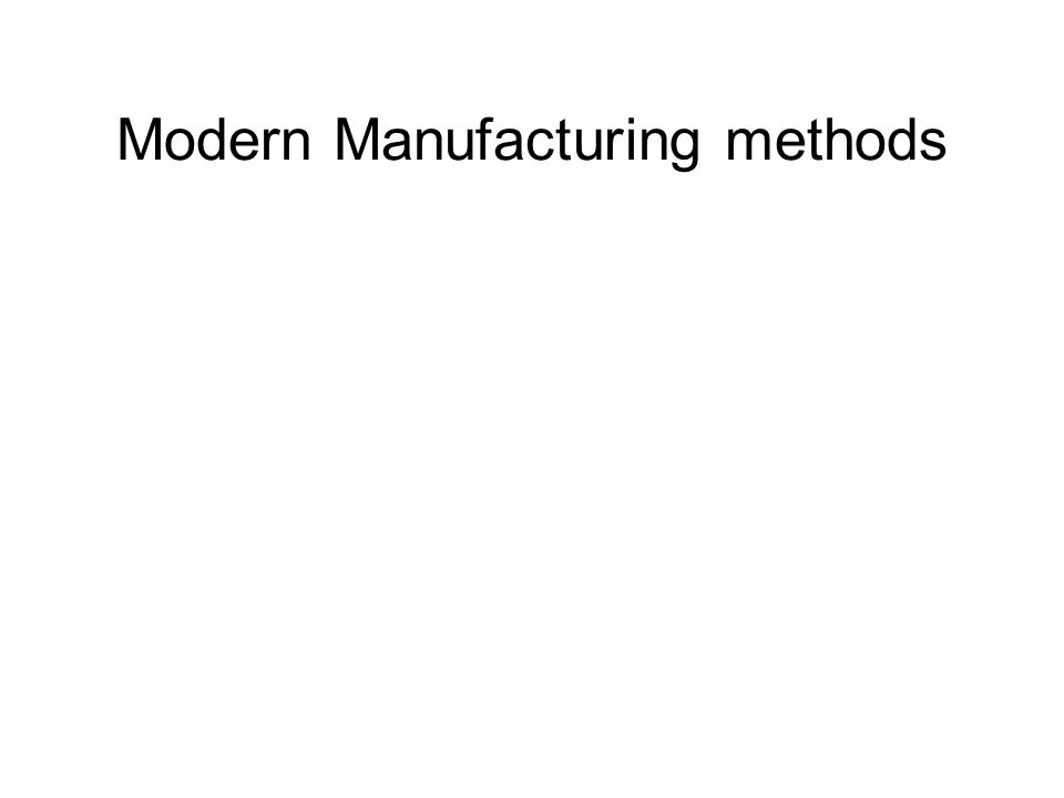 Modern Manufacturing methods