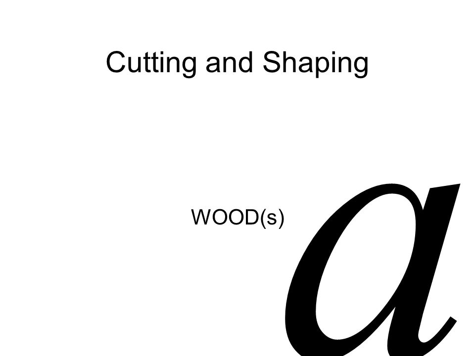 Cutting and Shaping WOOD(s) a