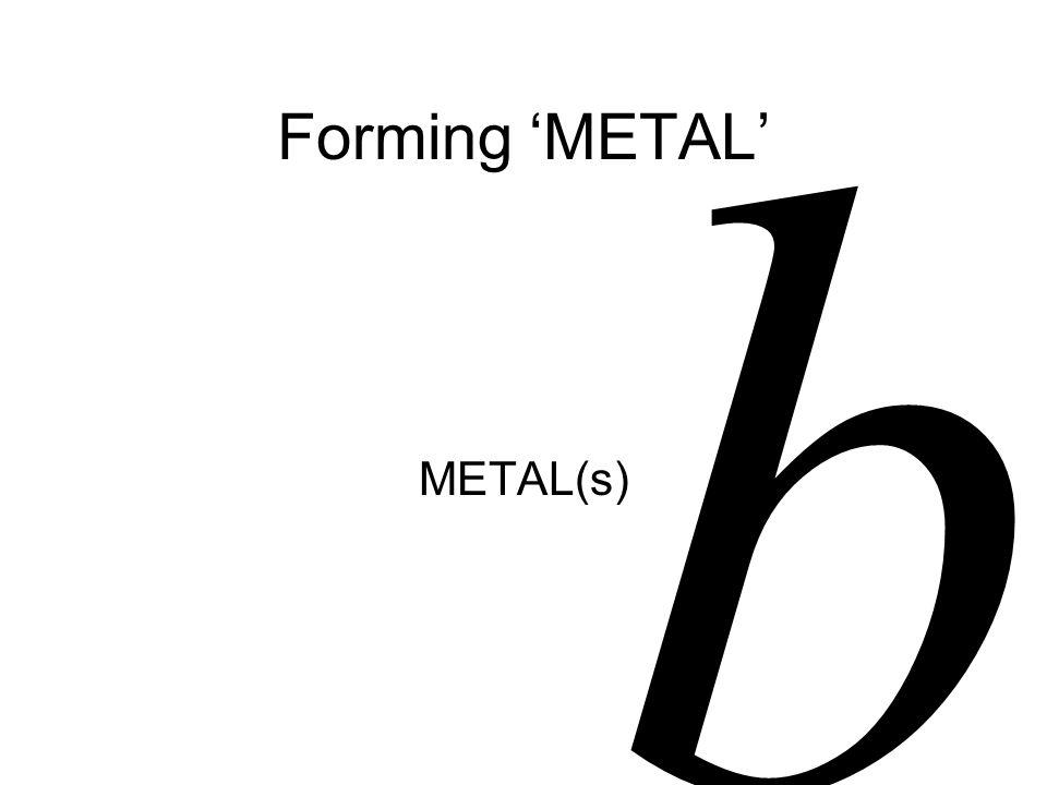 Forming 'METAL' METAL(s) b