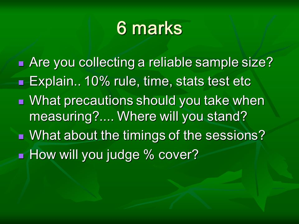 6 marks Are you collecting a reliable sample size.