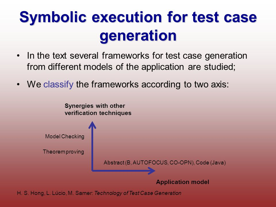 H. S. Hong, L. Lúcio, M. Samer: Technology of Test Case Generation Symbolic execution for test case generation In the text several frameworks for test