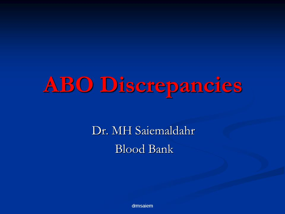 drmsaiem ABO Discrepancies Dr. MH Saiemaldahr Blood Bank