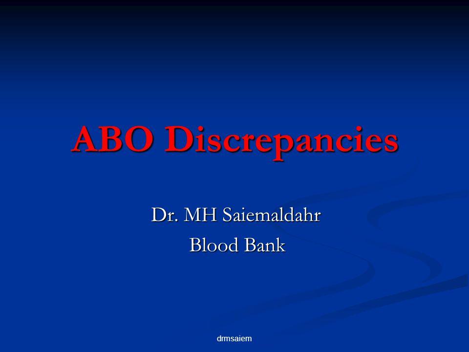 drmsaiem ABO Discrepancies This type of discrepancy can be seen in new born infants, elderly patients.