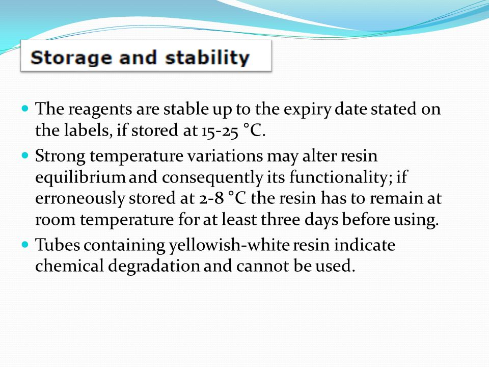 The reagents are stable up to the expiry date stated on the labels, if stored at 15-25 °C.