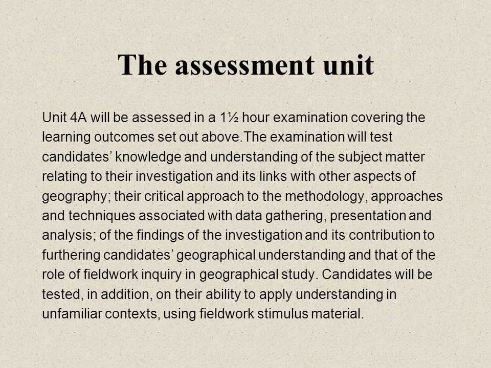 The assessment unit Unit 4A will be assessed in a 1½ hour examination covering the learning outcomes set out above.The examination will test candidate