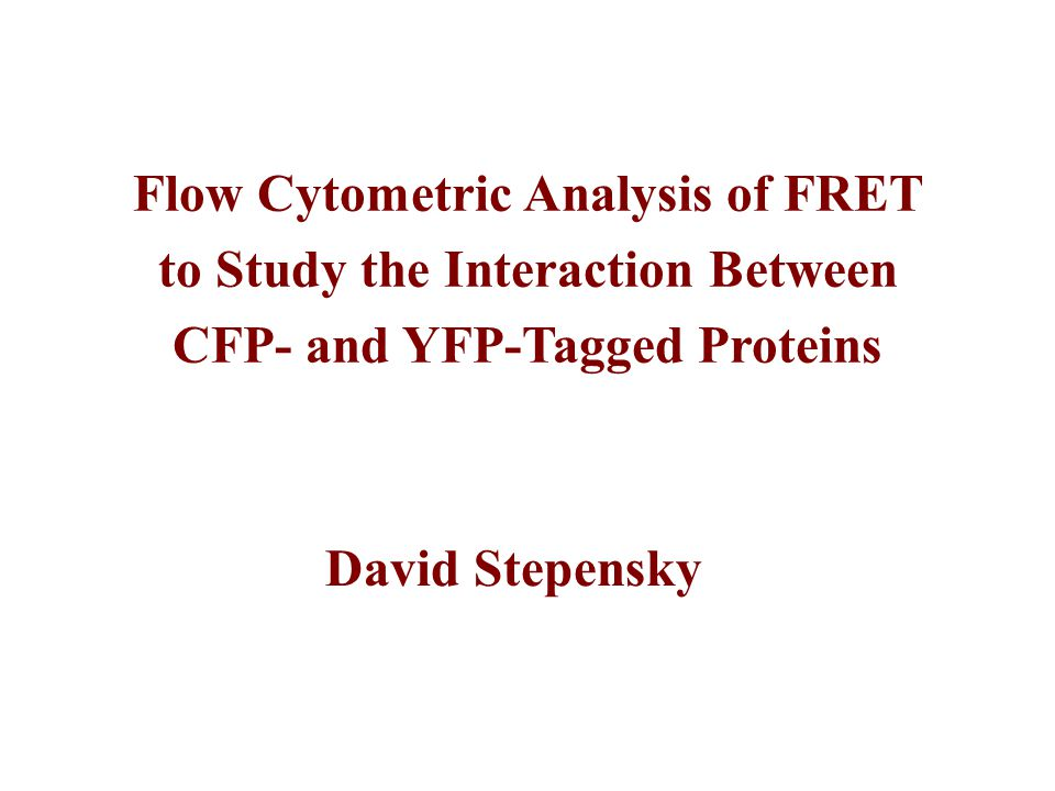 Flow Cytometric Analysis of FRET to Study the Interaction Between CFP- and YFP-Tagged Proteins David Stepensky