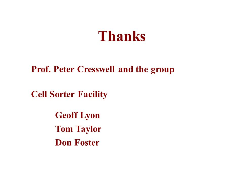 Cell Sorter Facility Prof. Peter Cresswell and the group Thanks Geoff Lyon Tom Taylor Don Foster