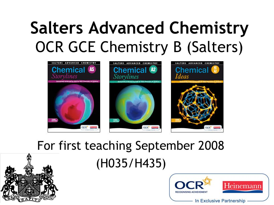 Salters Advanced Chemistry OCR GCE Chemistry B (Salters) For first teaching September 2008 (H035/H435)