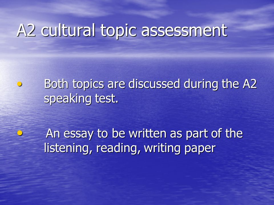 A2 cultural topic assessment Both topics are discussed during the A2 speaking test.