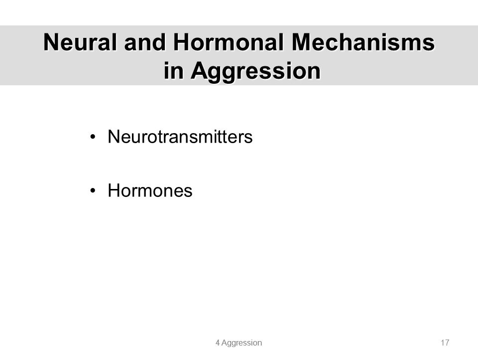 4 Aggression 17 Neural and Hormonal Mechanisms in Aggression Neurotransmitters Hormones