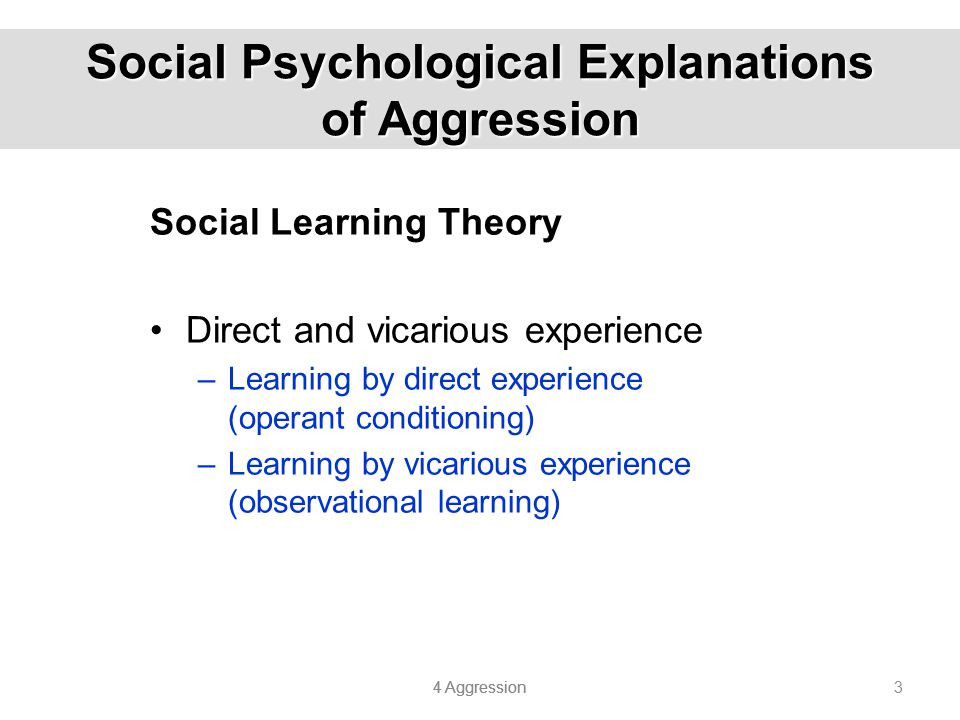 4 Aggression 4 Reinforcement The likelihood of a person behaving aggressively depends on –Previous experiences of aggressive behaviour –Reinforcement of past aggression –Likelihood that current aggression will be rewarded –Cognitive, social and environmental factors