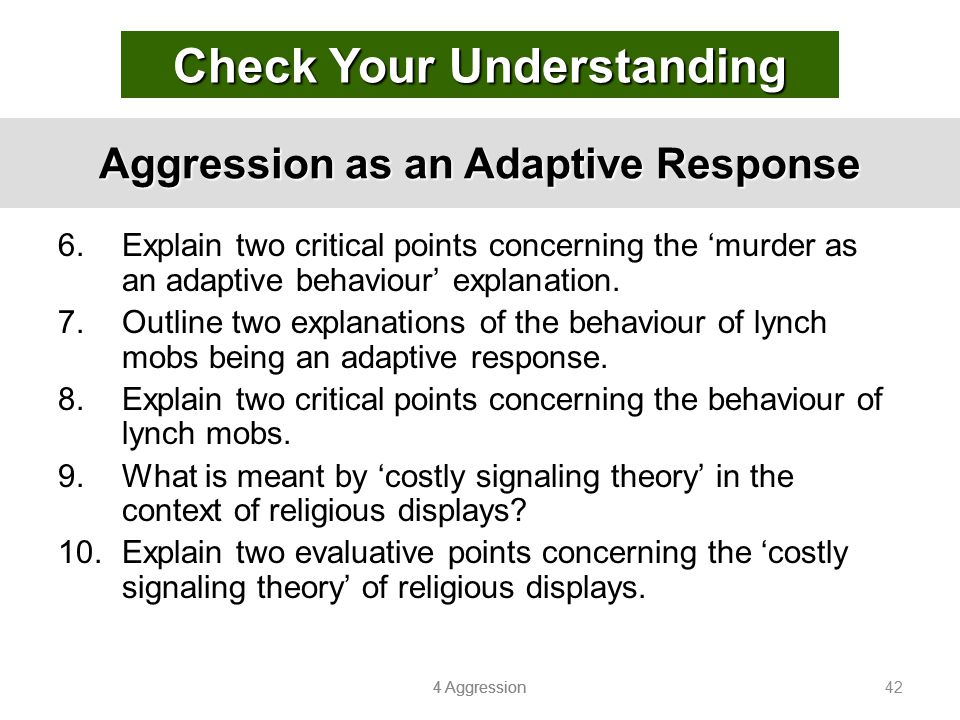 4 Aggression 42 Aggression as an Adaptive Response 6.Explain two critical points concerning the 'murder as an adaptive behaviour' explanation. 7.Outli