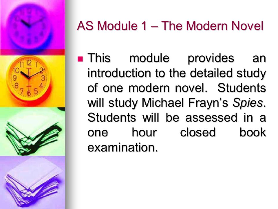 AS Module 1 – The Modern Novel This module provides an introduction to the detailed study of one modern novel. Students will study Michael Frayn's Spi