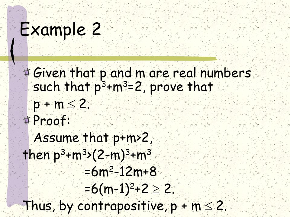 Example 2 Given that p and m are real numbers such that p 3 +m 3 =2, prove that p + m  2.