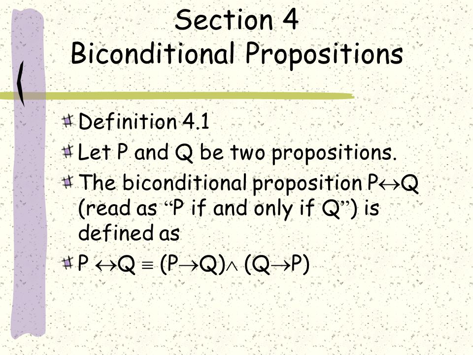 Section 4 Biconditional Propositions Definition 4.1 Let P and Q be two propositions.
