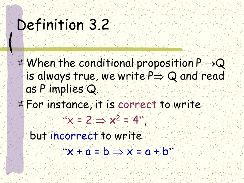 Definition 3.2 When the conditional proposition P  Q is always true, we write P  Q and read as P implies Q.