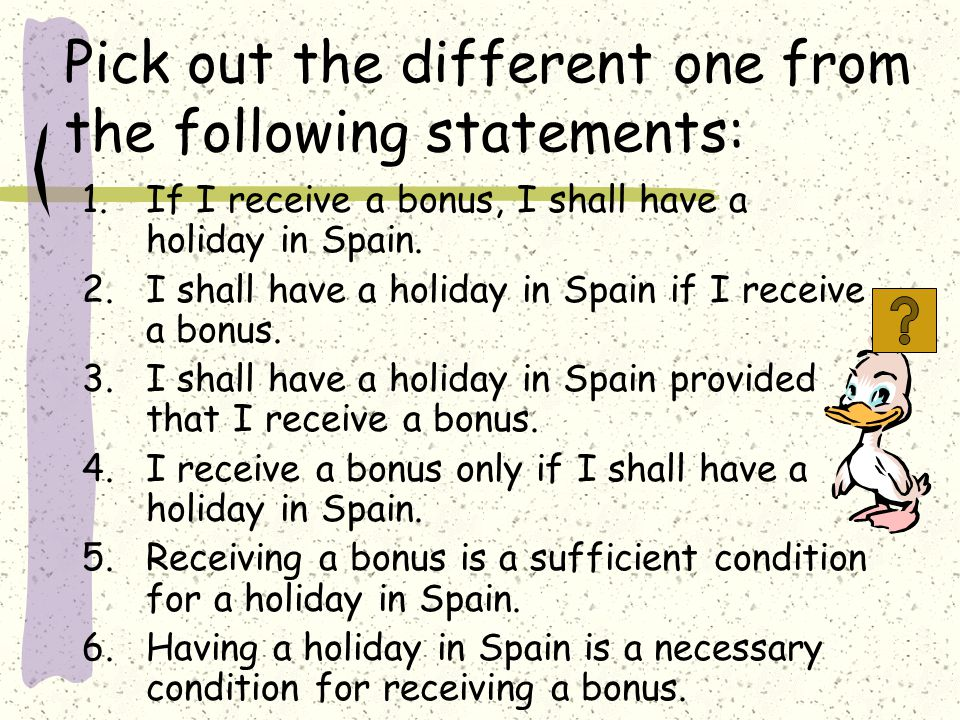 Pick out the different one from the following statements: 1.If I receive a bonus, I shall have a holiday in Spain.