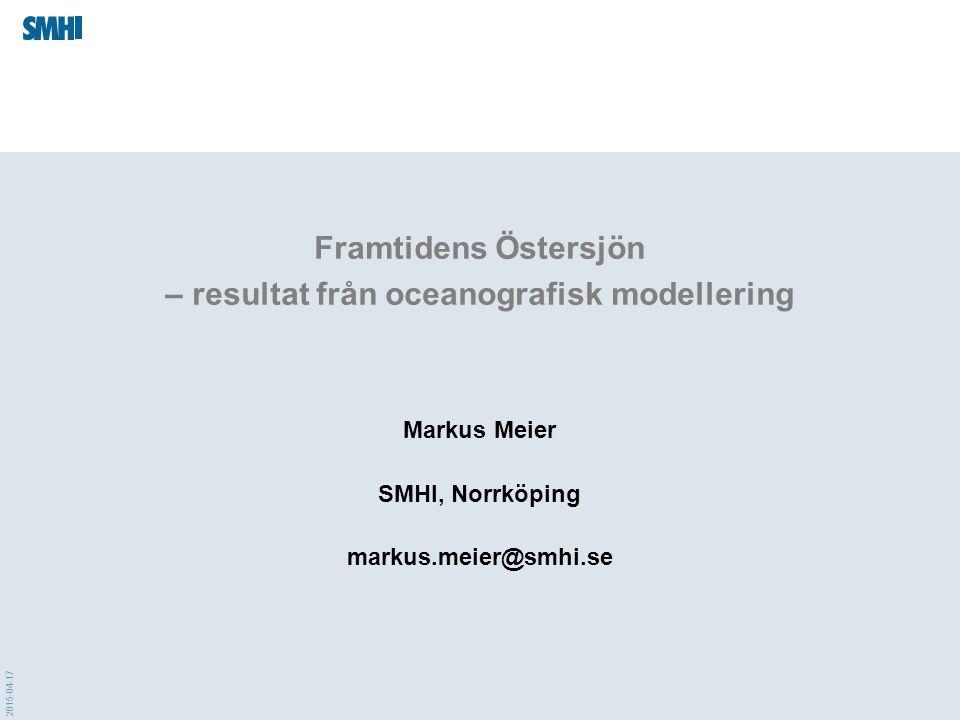 2015-04-17 Framtidens Östersjön – resultat från oceanografisk modellering Markus Meier SMHI, Norrköping markus.meier@smhi.se