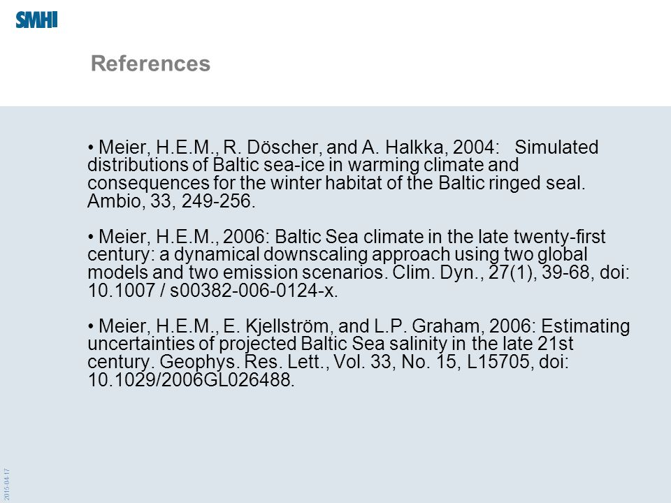 2015-04-17 References Meier, H.E.M., R. Döscher, and A. Halkka, 2004: Simulated distributions of Baltic sea-ice in warming climate and consequences fo
