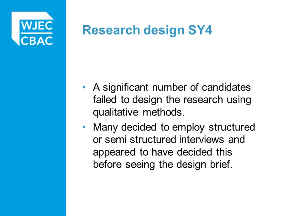 Research design SY4 A significant number of candidates failed to design the research using qualitative methods.