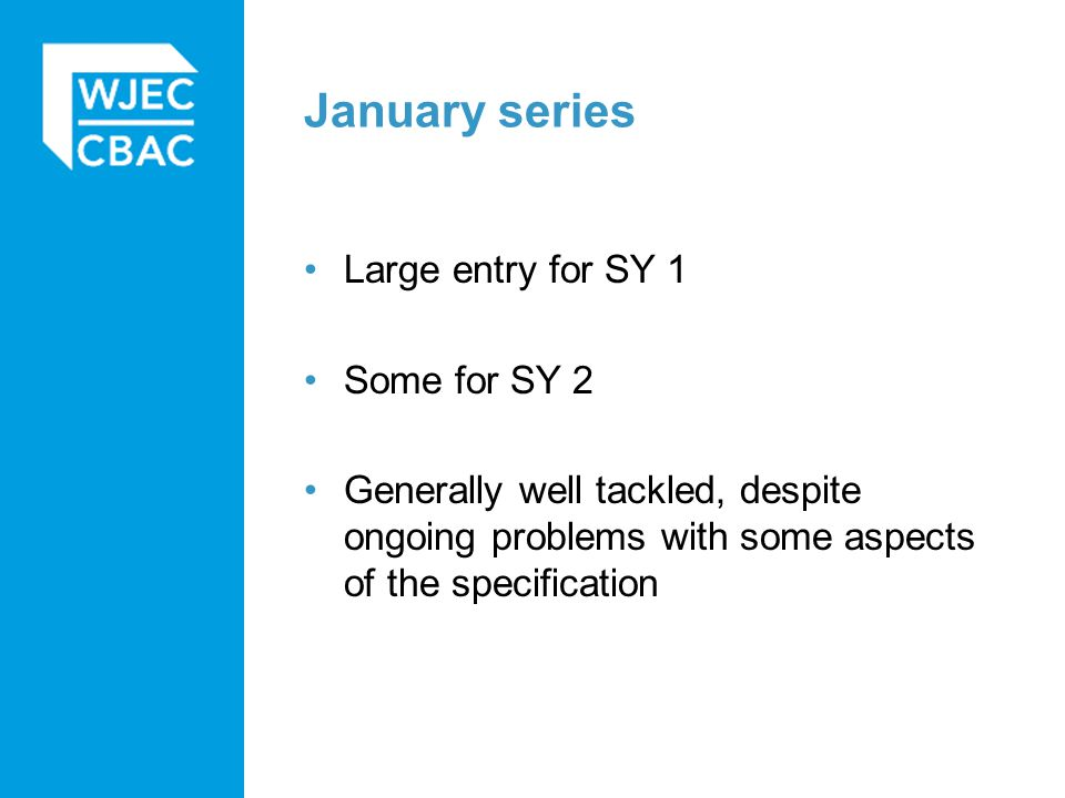 January series Large entry for SY 1 Some for SY 2 Generally well tackled, despite ongoing problems with some aspects of the specification