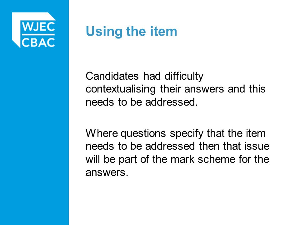 Using the item Candidates had difficulty contextualising their answers and this needs to be addressed.