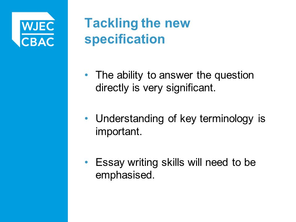 Tackling the new specification The ability to answer the question directly is very significant.