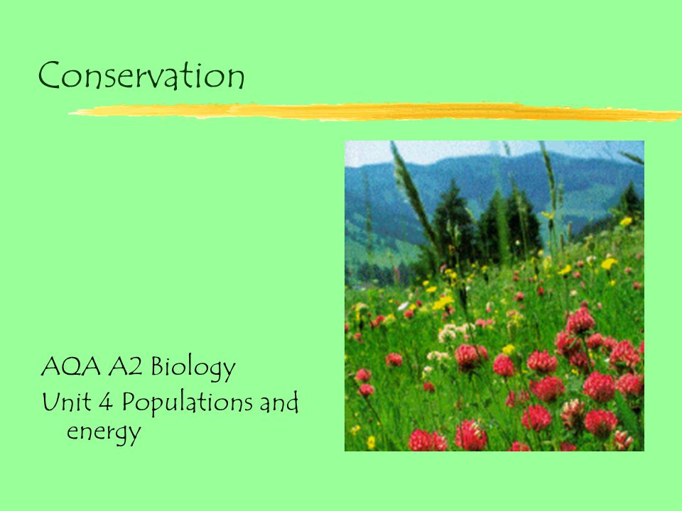 Conservation AQA A2 Biology Unit 4 Populations and energy