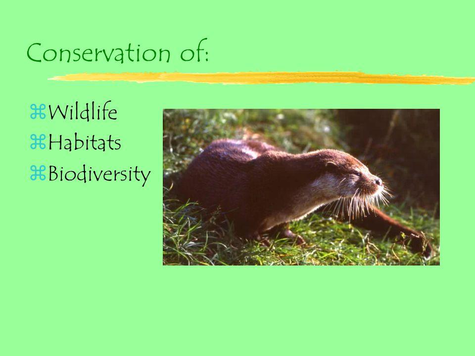 Conservation of: zWildlife zHabitats zBiodiversity