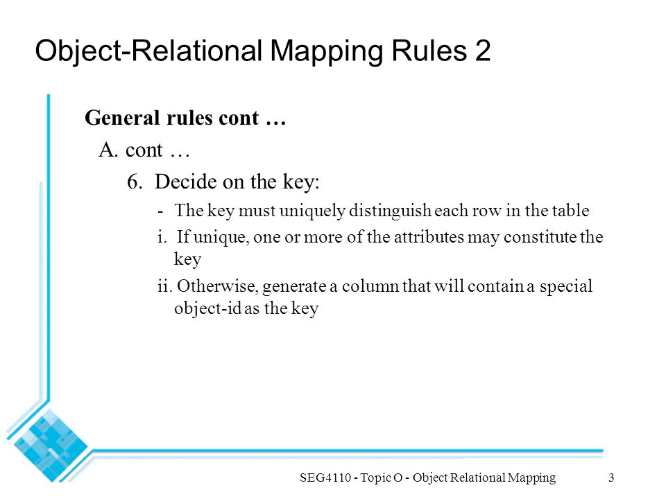 SEG4110 - Topic O - Object Relational Mapping3 Object-Relational Mapping Rules 2 General rules cont … A.