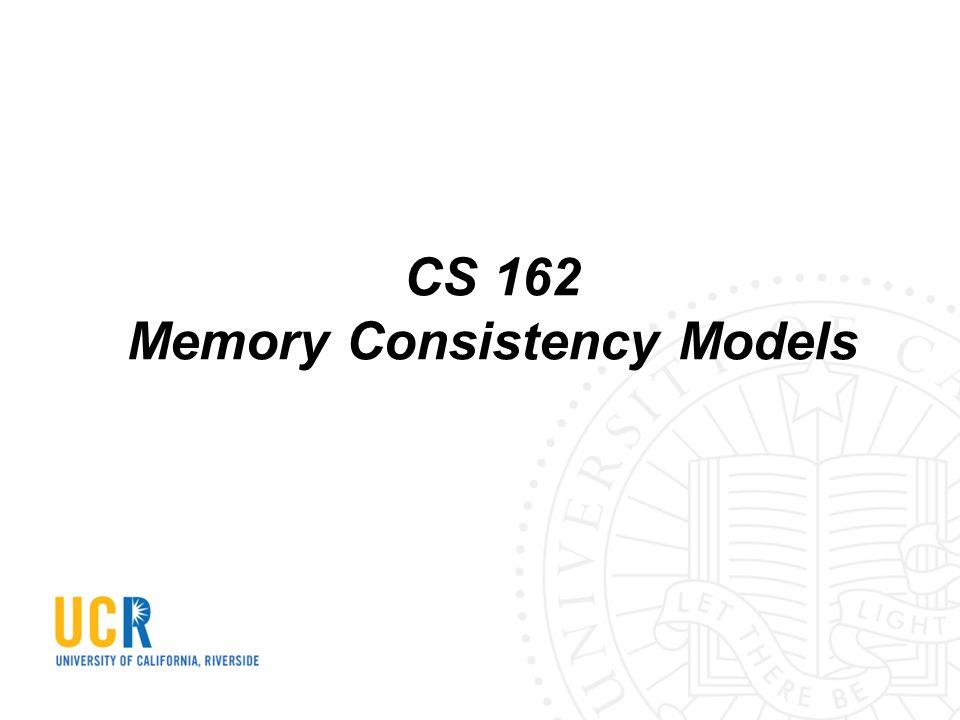CS 162 Memory Consistency Models
