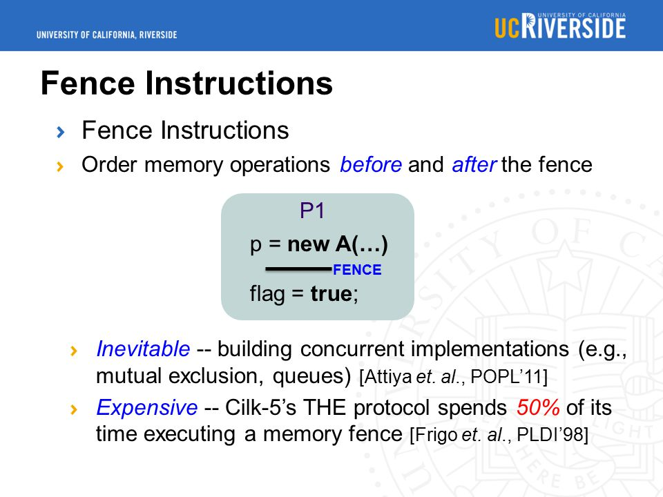 Fence Instructions p = new A(…) flag = true; P1 Fence Instructions Order memory operations before and after the fence FENCE Inevitable -- building con
