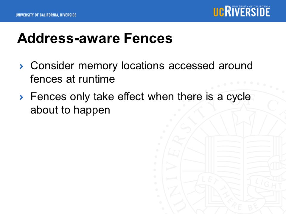 Address-aware Fences Consider memory locations accessed around fences at runtime Fences only take effect when there is a cycle about to happen