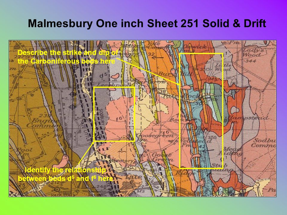 Malmesbury One inch Sheet 251 Solid & Drift Describe the strike and dip of the Carboniferous beds here Identify the relationship between beds d 5 and f 6 here