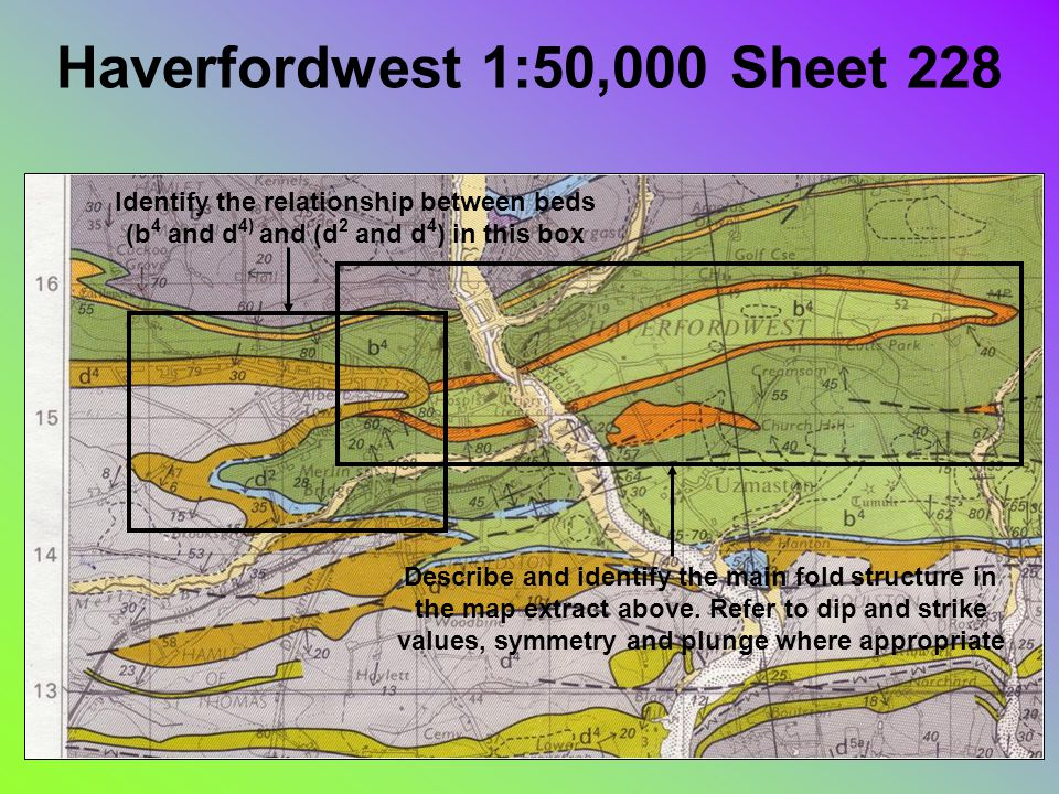 Haverfordwest 1:50,000 Sheet 228 Identify the relationship between beds (b 4 and d 4) and (d 2 and d 4 ) in this box Describe and identify the main fold structure in the map extract above.
